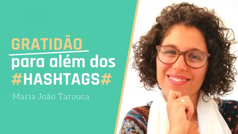 Coach Maria João Tarouca | Gratidão para além dos #hashtags | Ep.2 [ Podes Escolher! ]